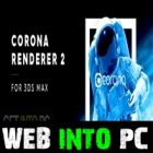 Corona Renderer 2.0 for 3ds Max 2013-2019 + Material Library Dowload web into pc